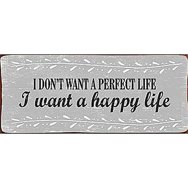 Plåtskylt I don't want a perfect life I want a happy life
