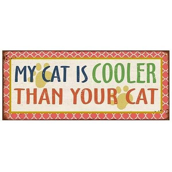 Plåtskylt My cat is cooler than your cat