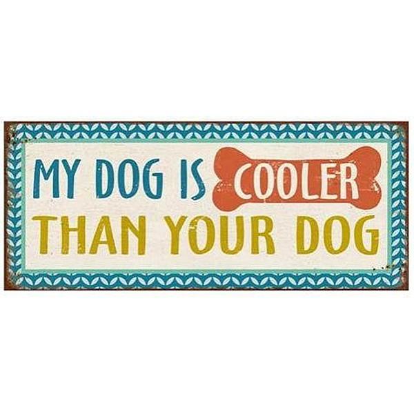 Plåtskylt My dog is cooler than your dog