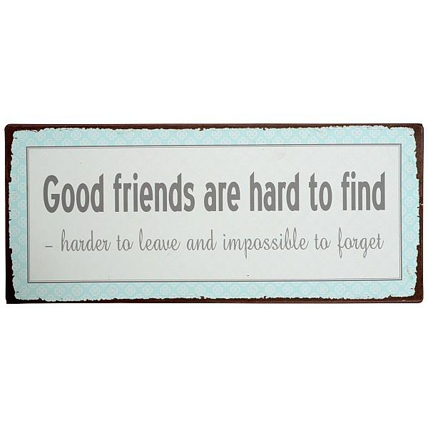 Plåtskylt Good friends are hard to find
