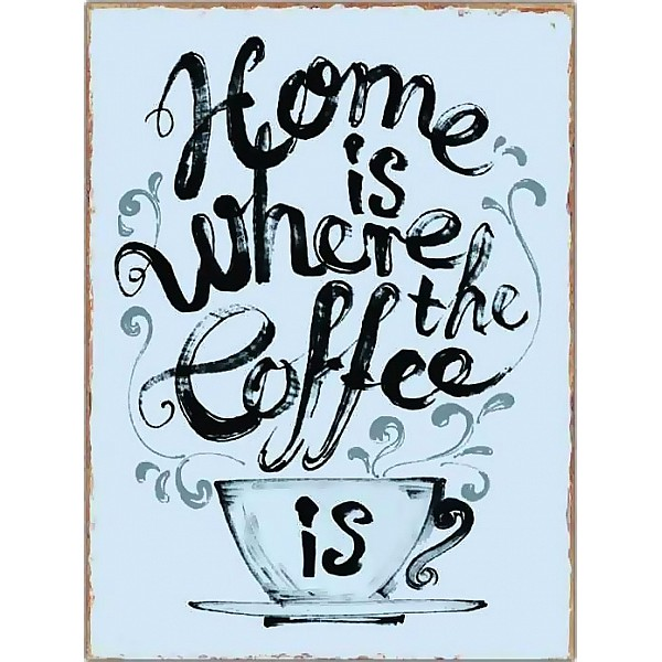 Plåtskylt Home is where the coffee is