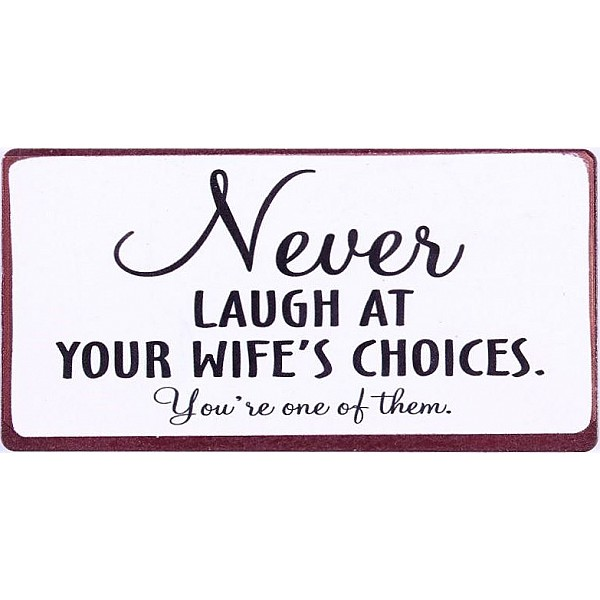 Magnet/Kylskåpsmagnet Never laugh at your wife's choices
