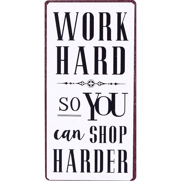Magnet/Kylskåpsmagnet Work hard so you can shop harder