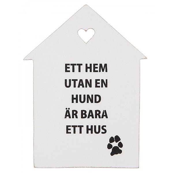 Skylt Ett hem utan en hund är bara ett hus