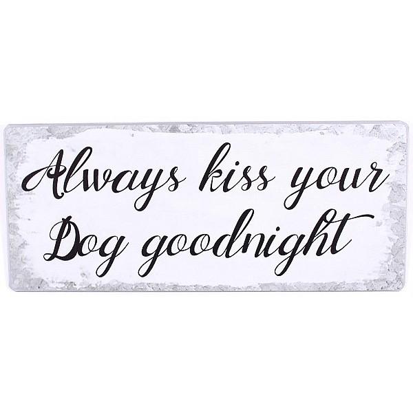 Plåtskylt Always kiss your dog goodnight