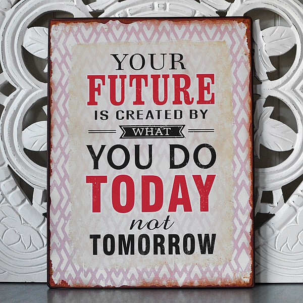 Plåtskylt Your future is created by what you do