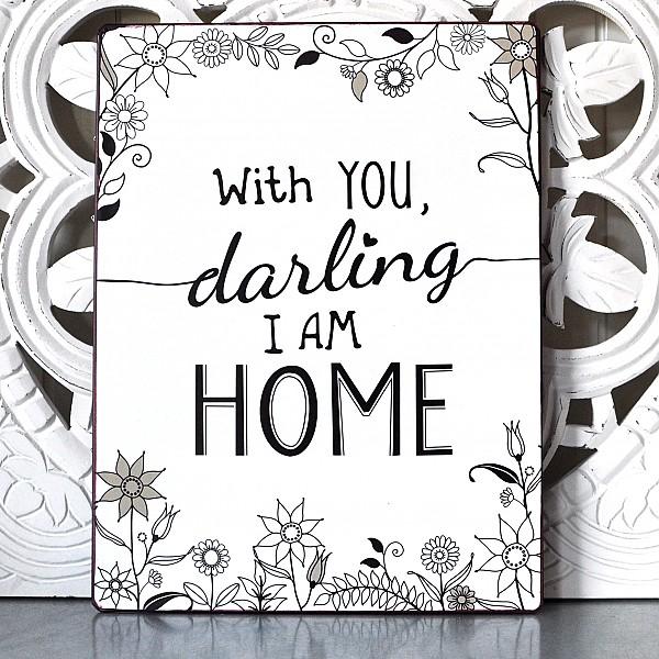 Plåtskylt With you darling I am home