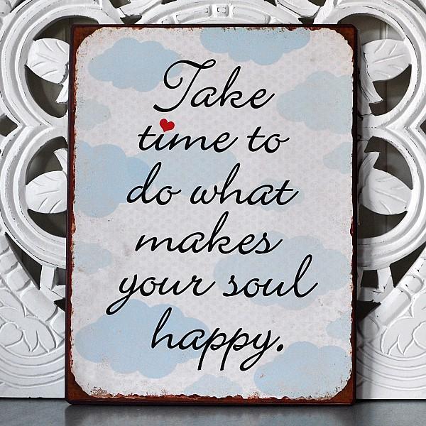 Plåtskylt What makes your soul happy