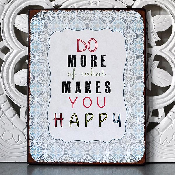 Plåtskylt Do more of what makes you happy