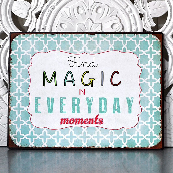 Plåtskylt Find magic in everyday moments