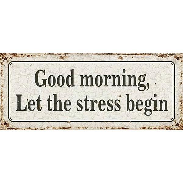 Plåtskylt Good morning let the stress begin