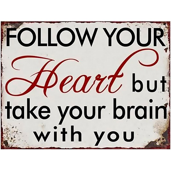 Plåtskylt Follow your heart but take your brain with you