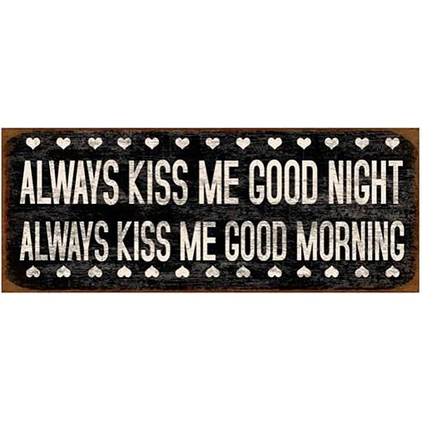 Plåtskylt Always kiss me good night/good morning