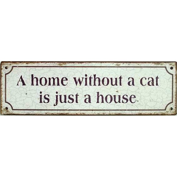 Skylt A home without a cat is just a house