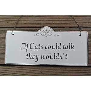 Tin Sign If cats could talk