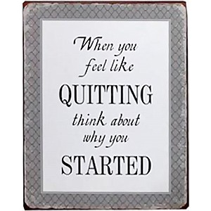 Tin Sign When you feel like quitting