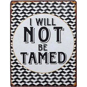 Tin Sign I will not be tamed