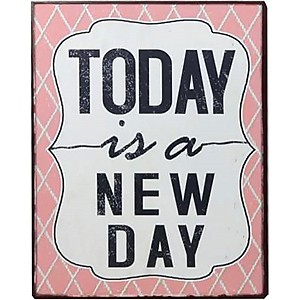 Tin Sign Today is a new day