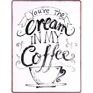 Tin Sign You're the cream in my coffee