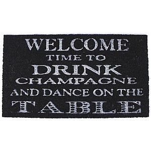 Doormat Welcome to drink champagne and dance on the table