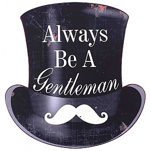 Tin Sign Always be a gentleman