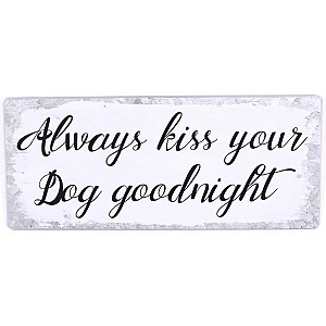 Tin Sign Always kiss your dog goodnight