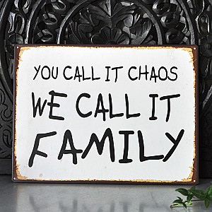 Tin Sign You call it chaos we call it family