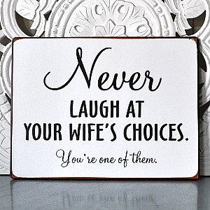 Tin Sign Never laugh at your wifes choices