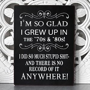 Plåtskylt I'm so glad I grew up in the '70s & '80s
