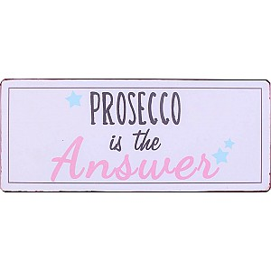 Tin Sign Prosecco is the answer