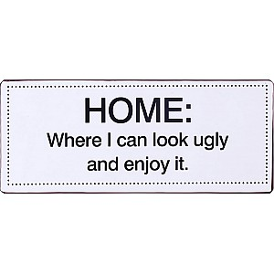Tin Sign Home Where I can look ugly