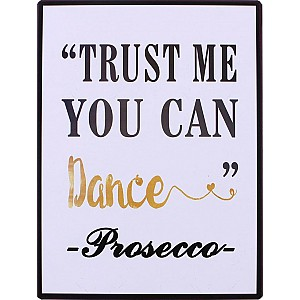 Tin Sign Trust me you can dance Prosecco