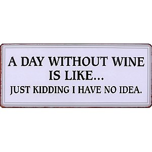 Tin Sign A day without wine is like
